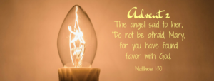 "The angel said to her, ""Do not be afraid, Mary, for you have found favor with God. (1)"